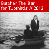 Butcher The Bar for Twothirds - 2012